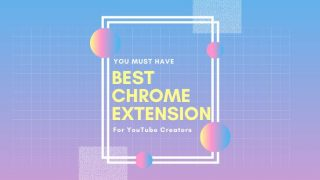 Top 6+ Best YouTube Extensions for Creators 2021 [Click & Done]