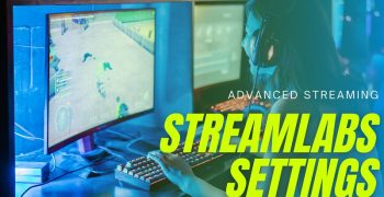 Top 5 Best Streamlabs OBS Settings For Streaming [Twitch/Youtube] 2021